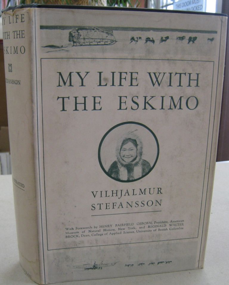 My Life with the Eskimo. Vilhjalmur Stefansson with, Henry Fairfield Osborn, Reginald Walter Brock.