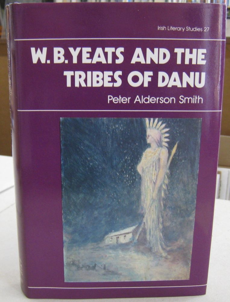 W. B. Yeats and the Tribes of Danu: Three Views of Ireland's Fairies (Irish Literacy Studies Series). Peter Alderson Smith.