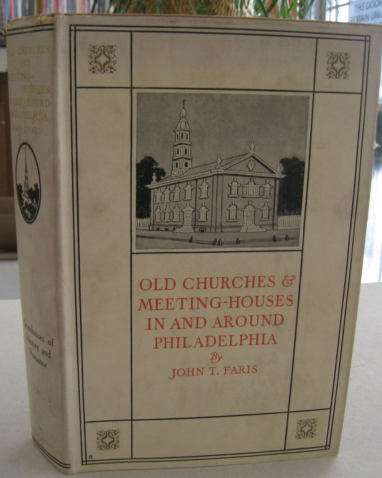 Old Churches & Meeting Houses in and Around Philadelphia. John T. Faris.