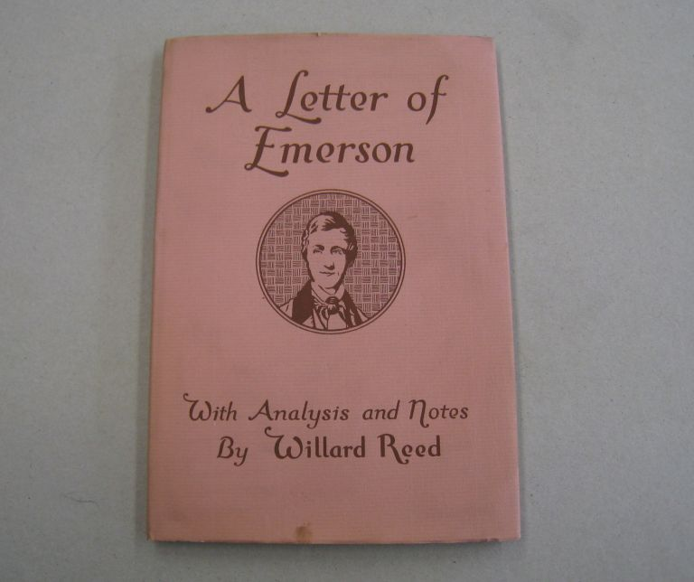 A Letter of Emerson; Being the First publication of the reply of Ralph Waldo Emerson to Solomon Corner of Baltimore in 1842. With Analysis and notes byh Willard Reed. Willard Reed.