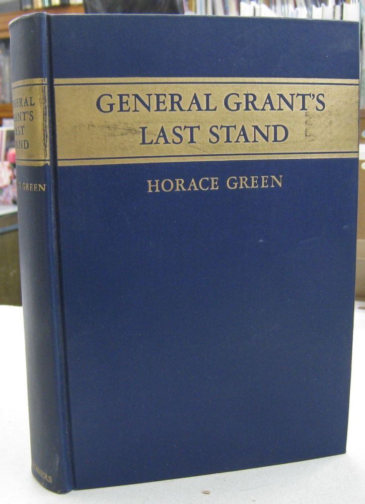 General Grant's Last Stand A Biography. Horace Green.