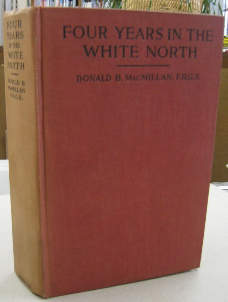 Four Years in the White North. Donald B. Macmillan.