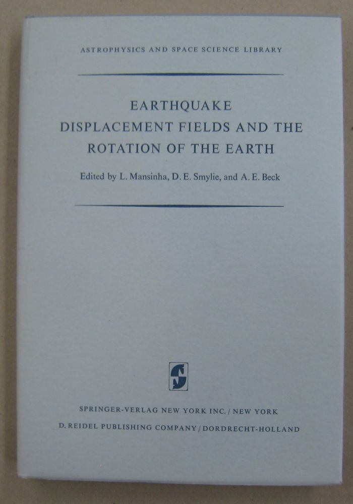 Earthquake Displacement Fields and the Rotation of the Earth; A Nato Advanced Study Institute. D. E. Smylie L. Mansinha, A E. Beck.
