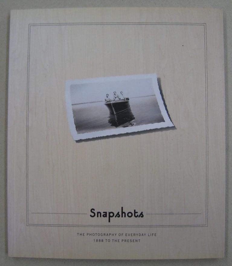 Snapshots: The Photography of Everyday Life, 1888 to the Present. Douglas R. Nickel.