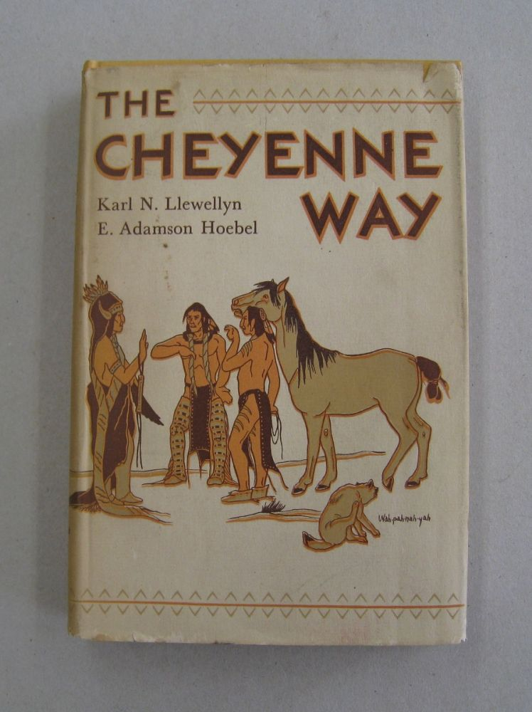 The Cheyenne Way; Conflict and Case Law in Primitive Jurisprudence. K N. Llewellyn, E. Adamson Hoebel.