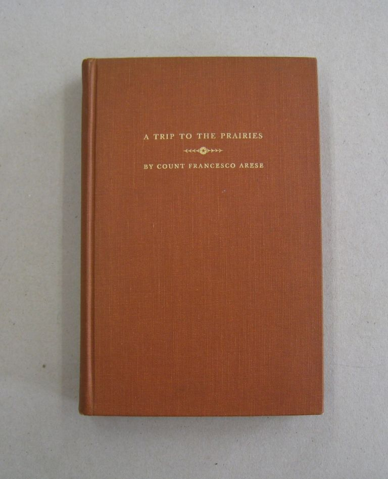 A Trip to the Prairies and in the Interior of North America (1837-1838). Count Francesco Arese.