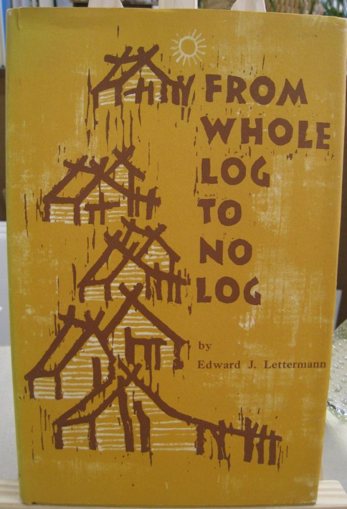 From Whole Log to No Log; A History of the Indians Where the Mississippi and the Minnesota Rivers Meet. Edward J. Lettermann.
