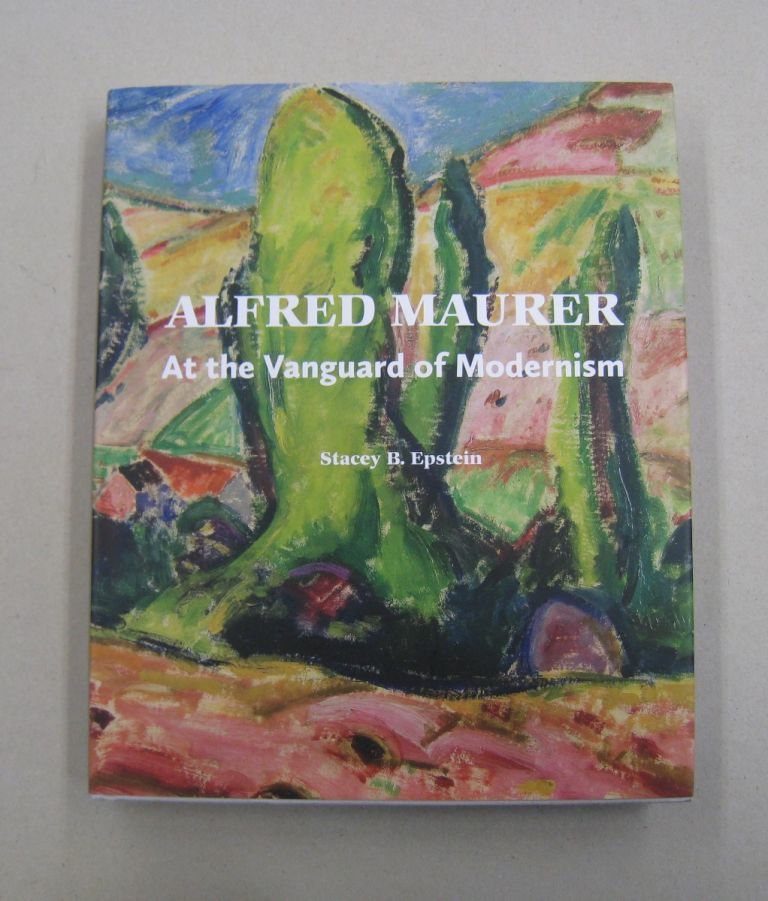 Alfred Maurer: At the Vanguard of Modernism. Stacey Epstein.