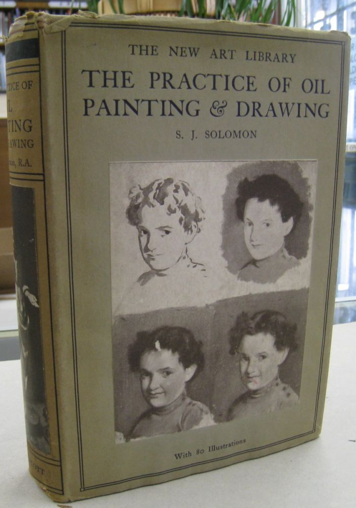 The Practice of Oil Painting & Drawing; And of Drawing as Associated with it. S. J. Solomon.