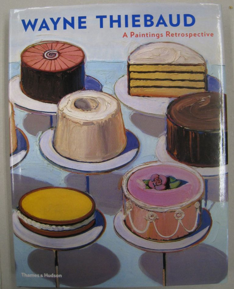 Wayne Thiebaud A Paintings Retrospective. Steven A. Nash, Adam Gopnik, Wayne Thiebaud.