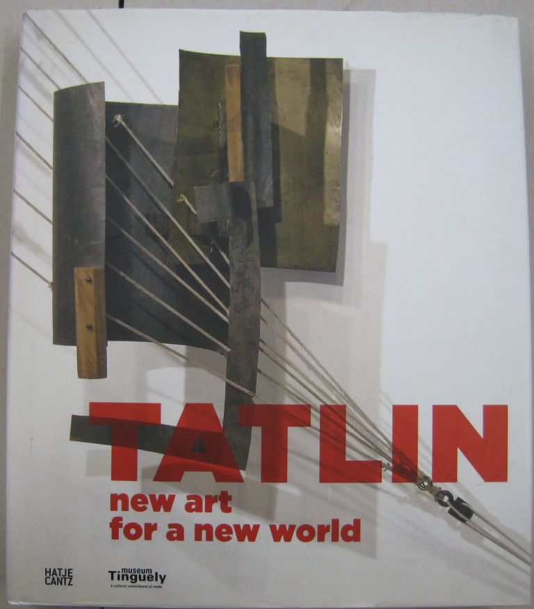 Tatlin: New Art for a New World. Simon, Gian Casper Bott, Dimitrij Dimakov, Vladimir Baier Tatlin.
