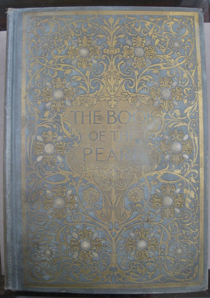 The Book of the Pearl; The History, Art, Science, and Industry of the Queen of Gems. George Frederick Kunz, Charles Hugh Stevenson.