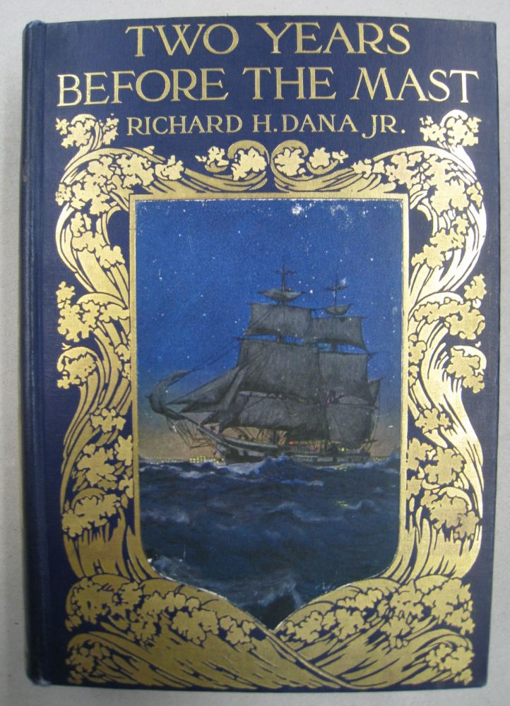 Two Years Before the Mast; A Personal Narrative of Life at Sea. Richard H. Dana Jr.