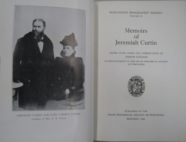 Memoirs of Jeremiah Curtain. Jeremiah Curtin, Joseph Schafer.