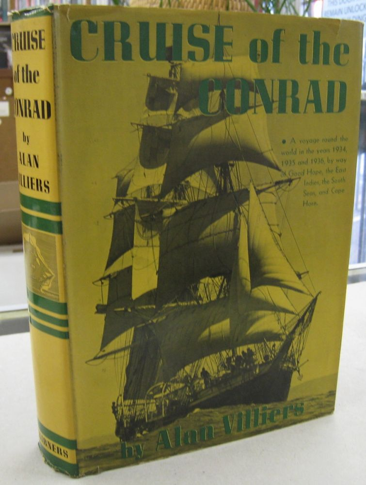 Cruise of the Conrad; A Journal of a Voyage round the World, undertaken and carried out in the Ship Joseph Conrad, 212 Tons, in the years 1934, 1935, and 1936 by way of Good Hope, the East Indies, the South Seas and Cape Horn. Alan Villiers.