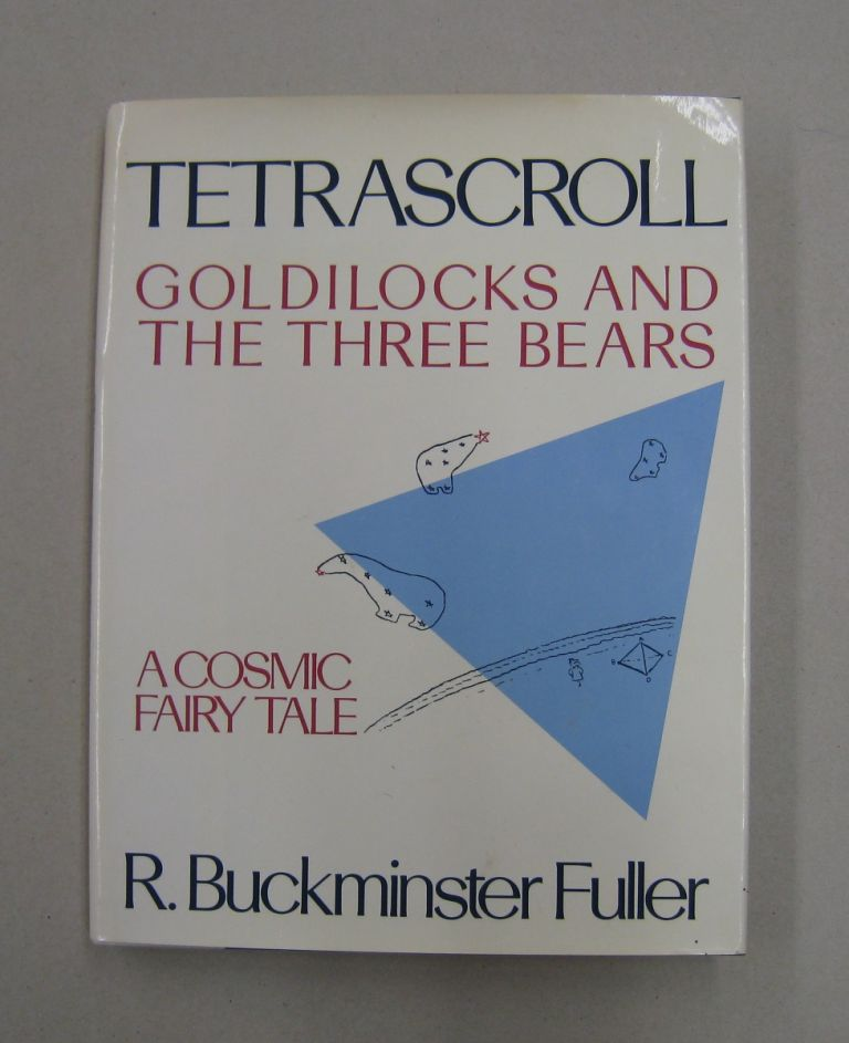 Tetrascroll: Goldilocks and the Three Bears, A Cosmic Fairy Tale. R. Buckminster Fuller.