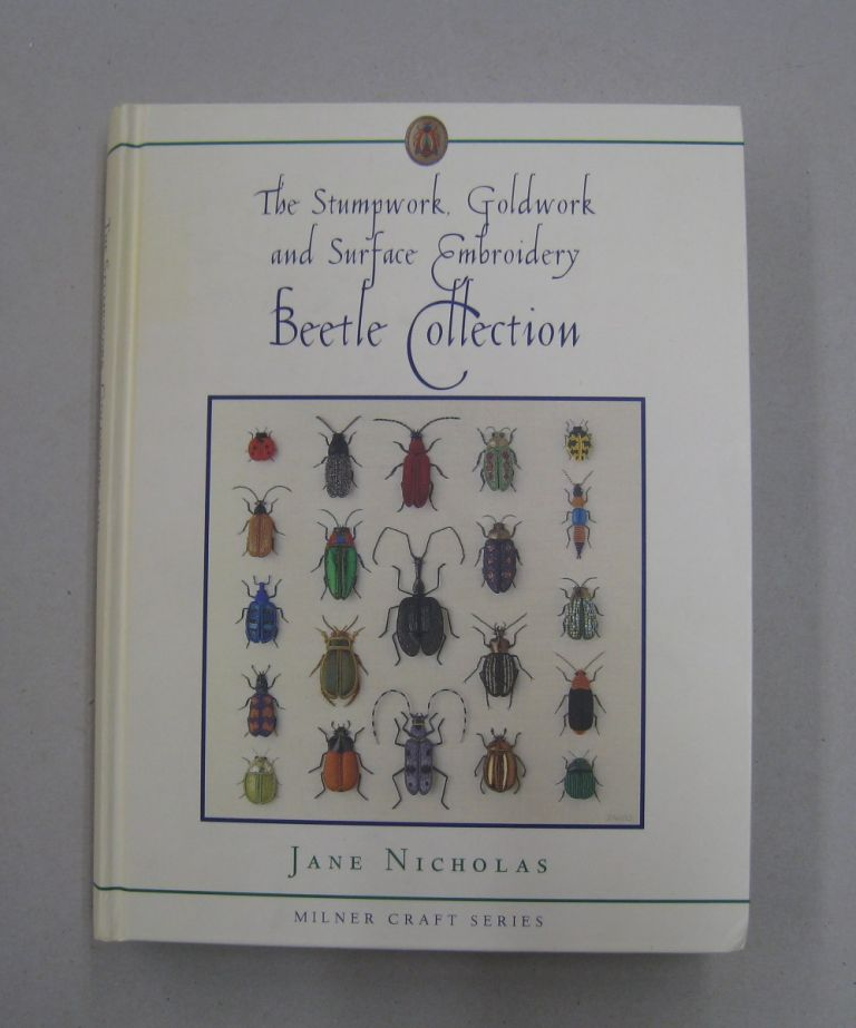 The Stumpwork, Goldwork and Surface Embroidery Beetle Collection (Milner Craft Series). Jane Nicholas.