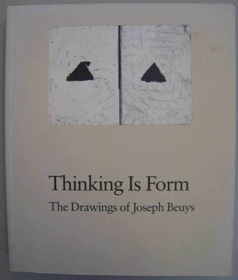 Thinking Is Form: The Drawings of Joseph Beuys. Ann Temkin.