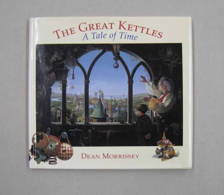 The Great Kettles: A Tale of Time. Dean Morrissey.