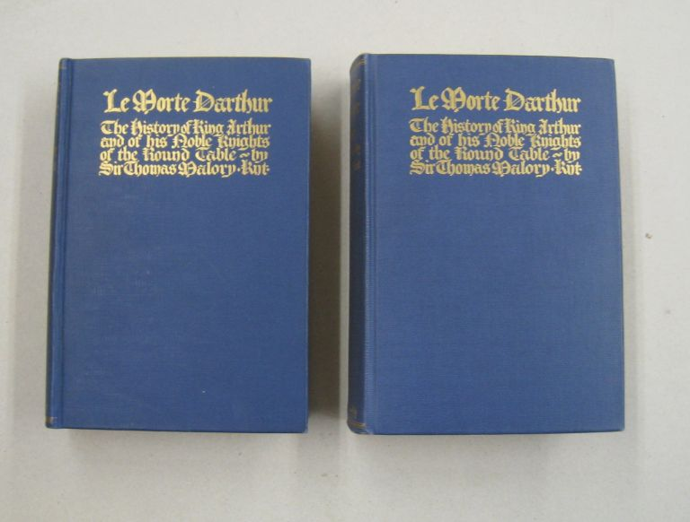 Le Morte D'Arthur; The History of King Arthur and of His Noble Knights of the Round Table. Sir Thomas Malory.
