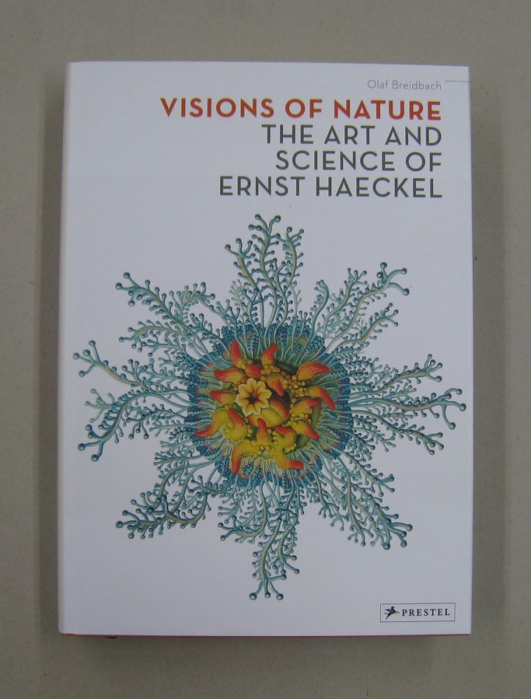 Visions of Nature The Art And Science of Ernst Haeckel. Olaf Breidbach.