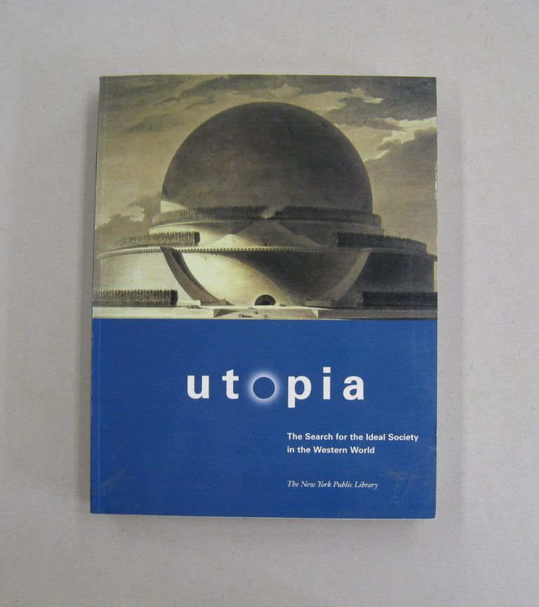 Utopia The Search for the Ideal Society in the Western World. Roland Schaer, Gregory Claeys, Lyman Tower Sargent.