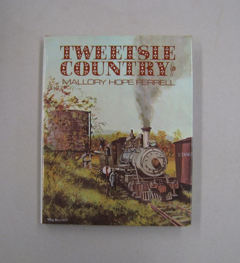 Tweetsie Country; The East Tennessee & Western North Carolina Railroad. Mallory Hope Ferrell.