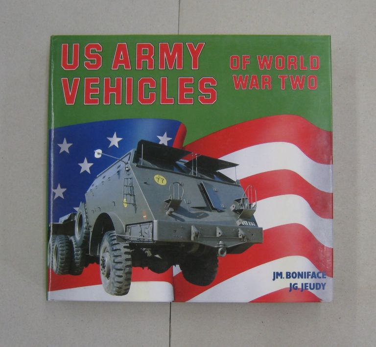 US Army Vehicles of World War Two (A Foulis Military Book). Jean Michael Boniface, J. G. Jeudy.