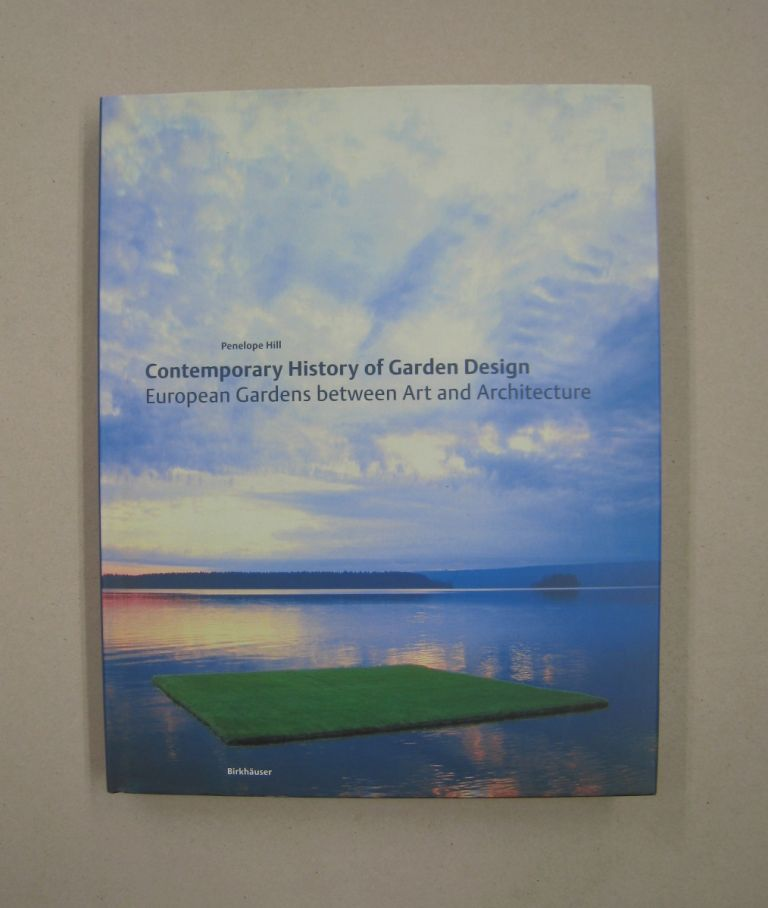 Contemporary History of Garden Design European Gardens Between Art and Architecture. Penelope Hill.