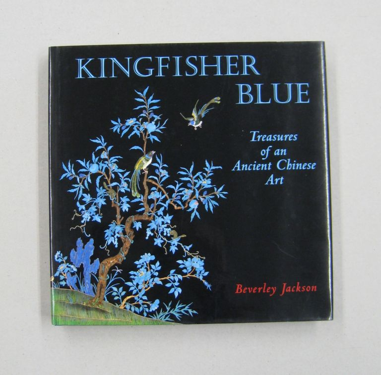 Kingfisher Blue Treasures of an Ancient Chinese Art. Beverley Jackson.