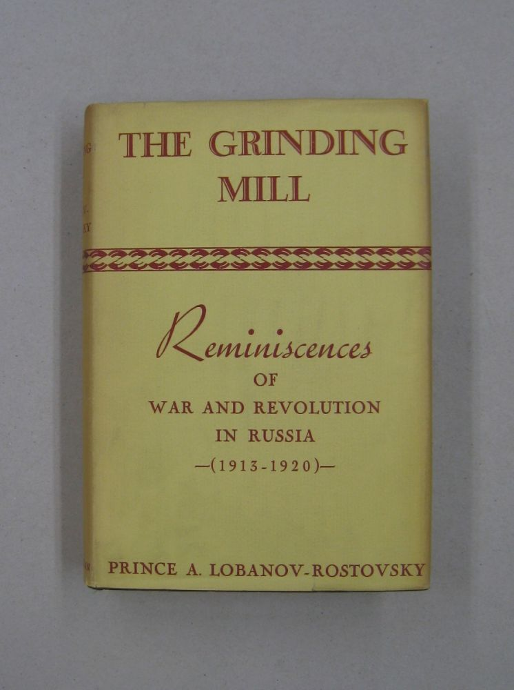 The Grinding Mill Reminiscences of War and Revolution in Russia 1913-1920. Prince A. Lobanov-Rostovsky.