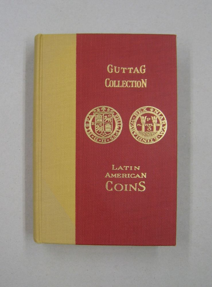 Catalogue of the Collection of Julius Guttag; Comprising the Coinage of Mexico, Central America, South America and the West Indies. Edgar H. Adams, arranger.