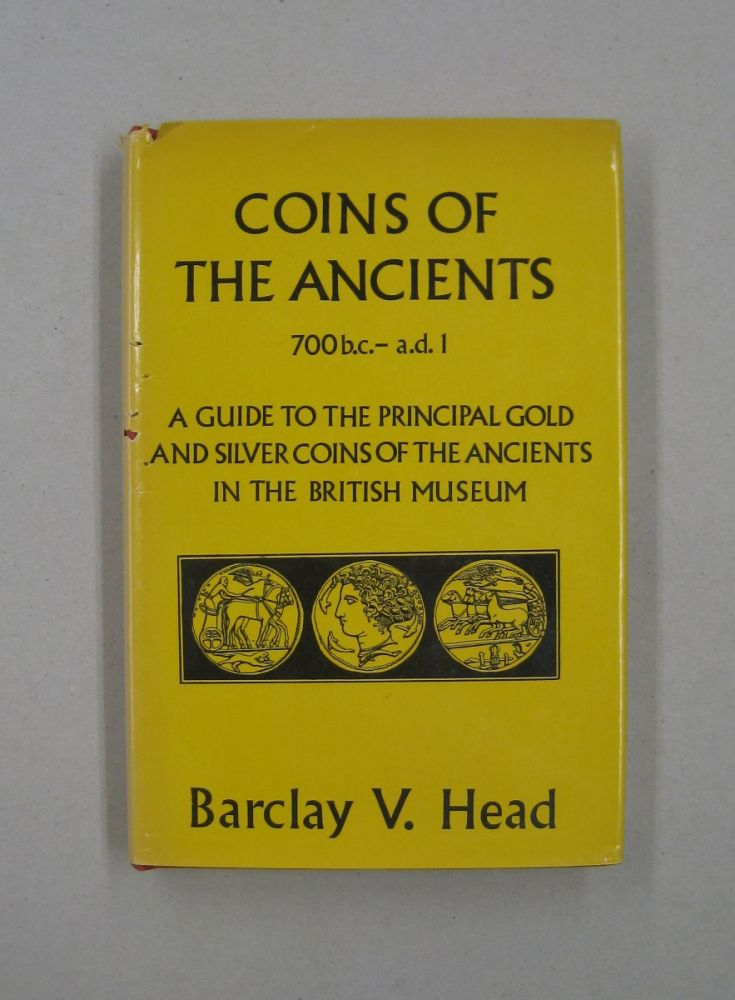 Guide to the Principal Gold & Silver Coins of the Ancients from circa B.C. 700 to A.D. 1. Barclay V. Head.