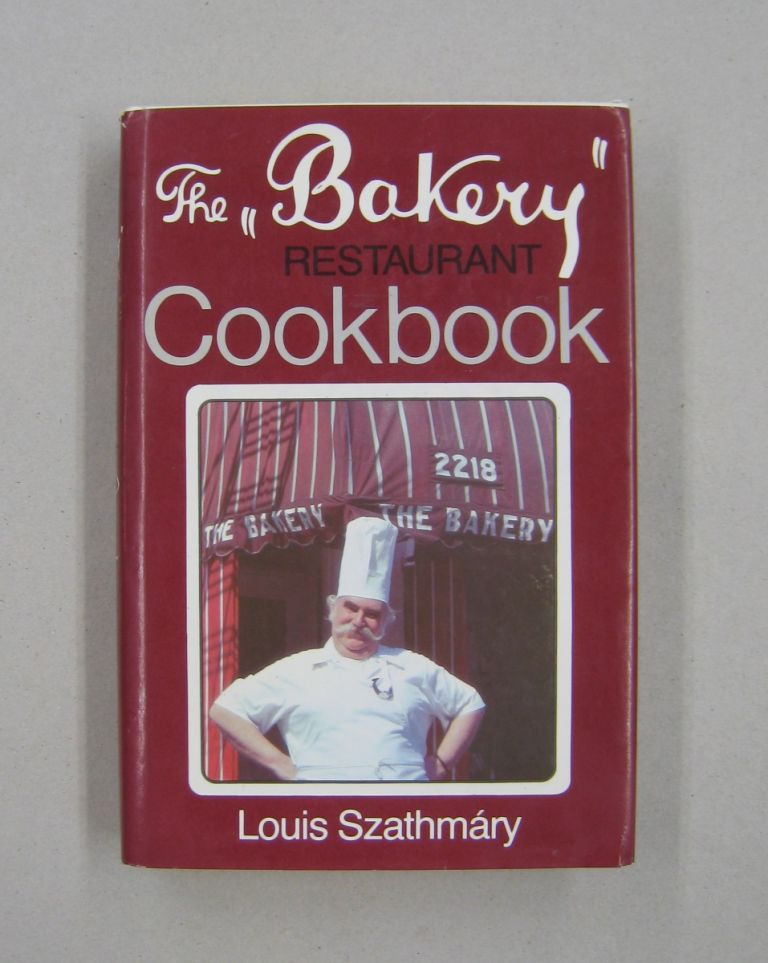 The Bakery Restaurant Cookbook. Louis Szathmary.