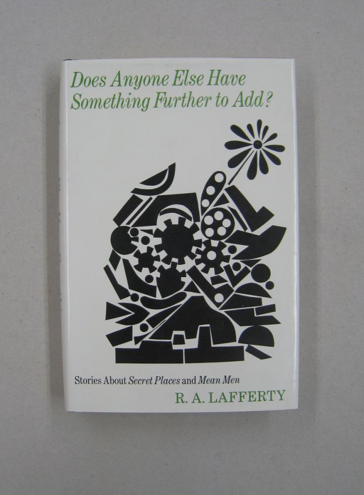 Does Anyone Else Have Something Further to Add?; Stories about Secret Placese and Mean Men. R A. Lafferty.