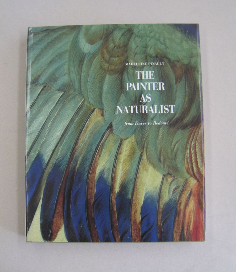 Painter as Naturalist; From Durer to Redoute. Madeleine Pinault.