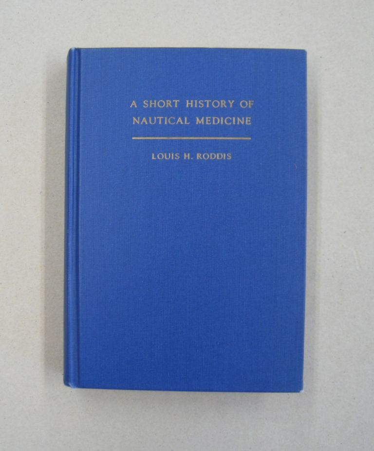 A Short History of Nautical Medicine. Louis H. Roddis.