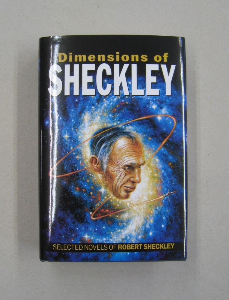 Dimensions of Sheckley The Selected Novels of Robert Sheckley [SIGNED]. Robert Sheckley.