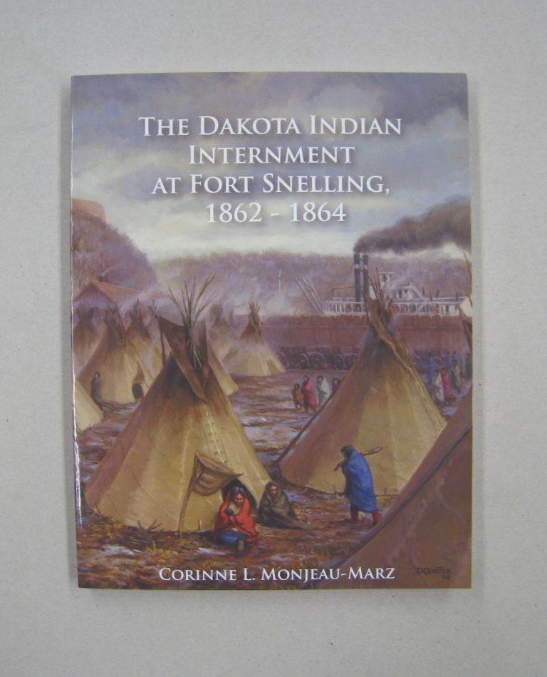 The Dakota Indian Internment at Fort Snelling, 1862-1864. Corinne L. Monjeau-Marz.