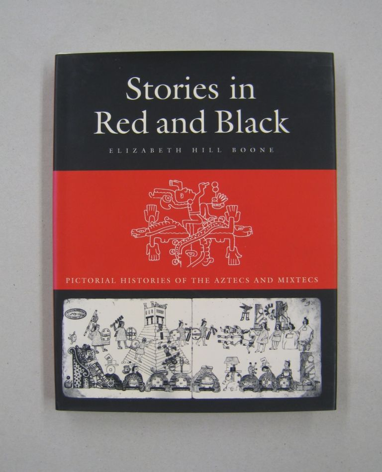 Stories in Red and Black: Pictorial Histories of the Aztec and Mixtec. Elizabeth Hill Boone.