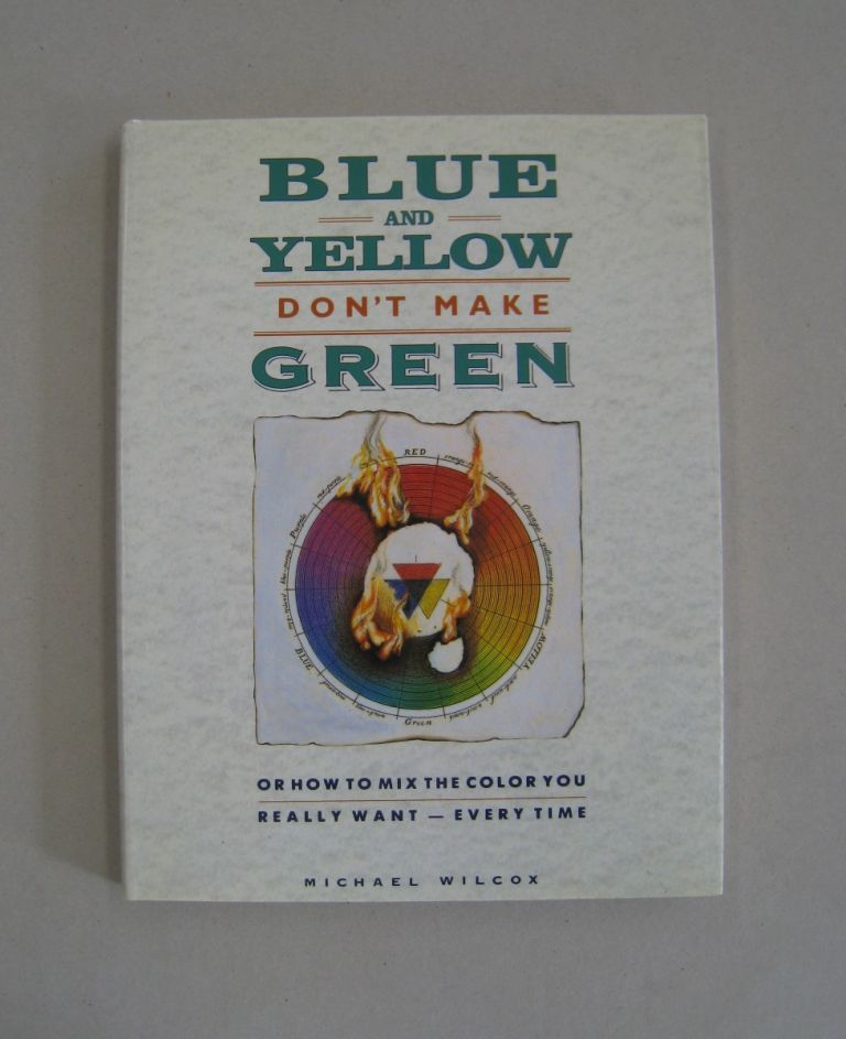 Blue and Yellow Don't Make Green. Michael Wilcox.