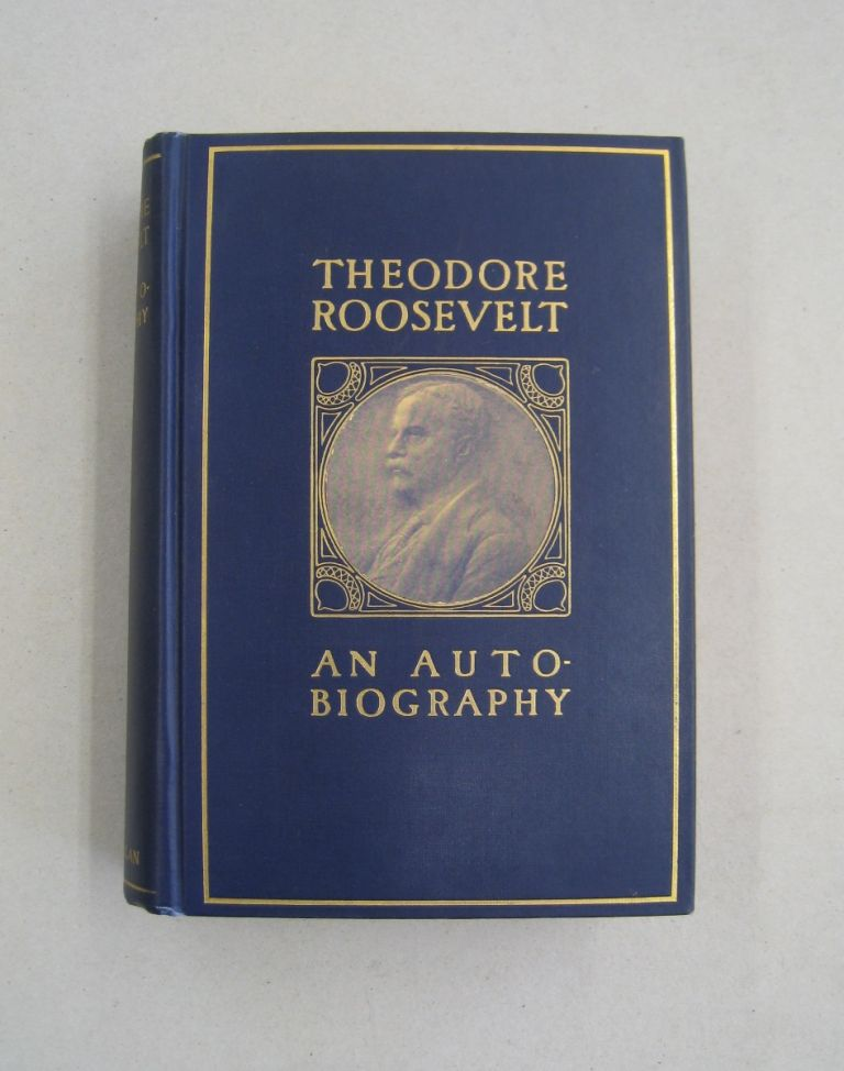 Theodore Roosevelt An Autobiography. Theodore Roosevelt.