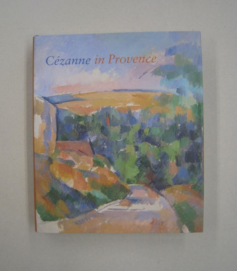 Cézanne in Provence. Philip, Denis Conisbee Coutagne.