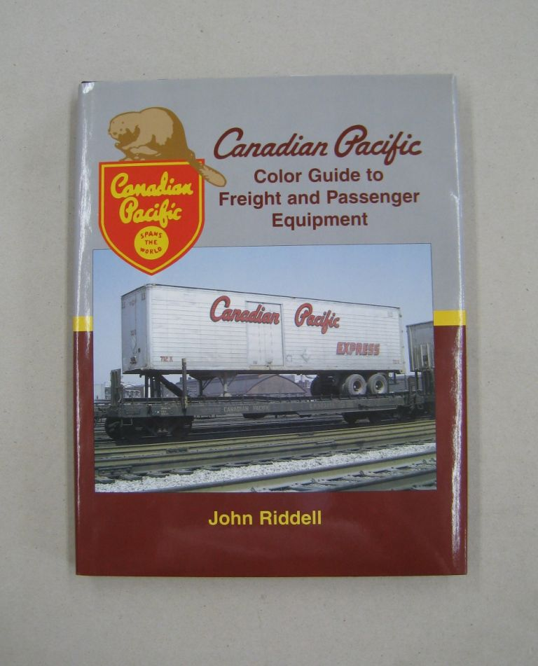 Canadian Pacific Color Guide to Freight and Passenger Equipment. John Riddell.