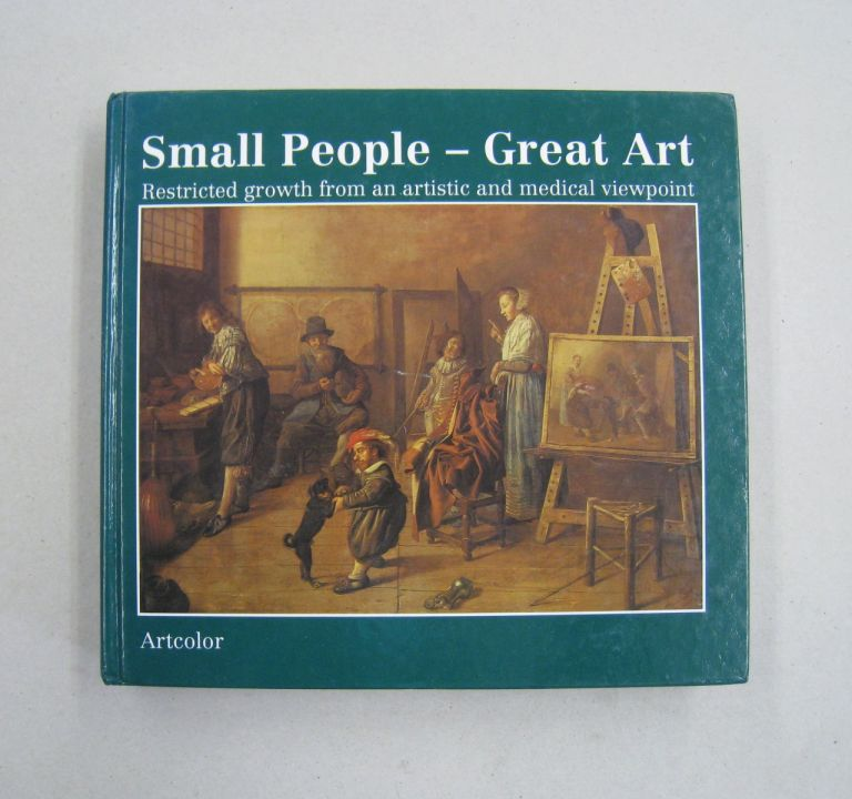 Small people - Great art: Restricted growth from an artistic and medical viewpoint. Alfred Enderle, Dietrich Meyerhofer, Gerd Unverfehrt.