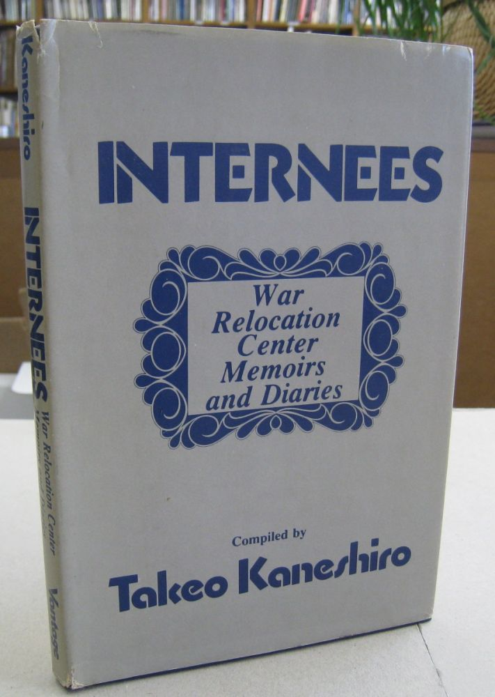 Internees; War Relocation Center Memoirs and Diaries. Takeo Kaneshiro.