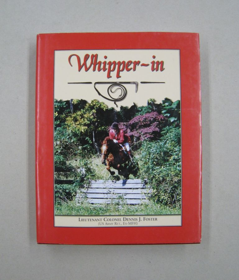 Whipper-in; The Art and Science of Whipping-in and Insights into the World of Mounted Foxhunting. Dennis J. Foster.