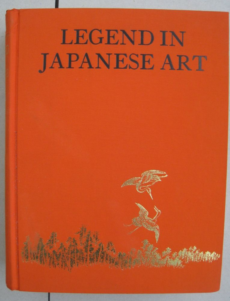 Legend in Japanese Art; A Description oif Historical Episodes Legendary Characters, Folk-lore myths, Religious Symbolims Illustrated in the Arts of Old Japan. Henri L. Joly.