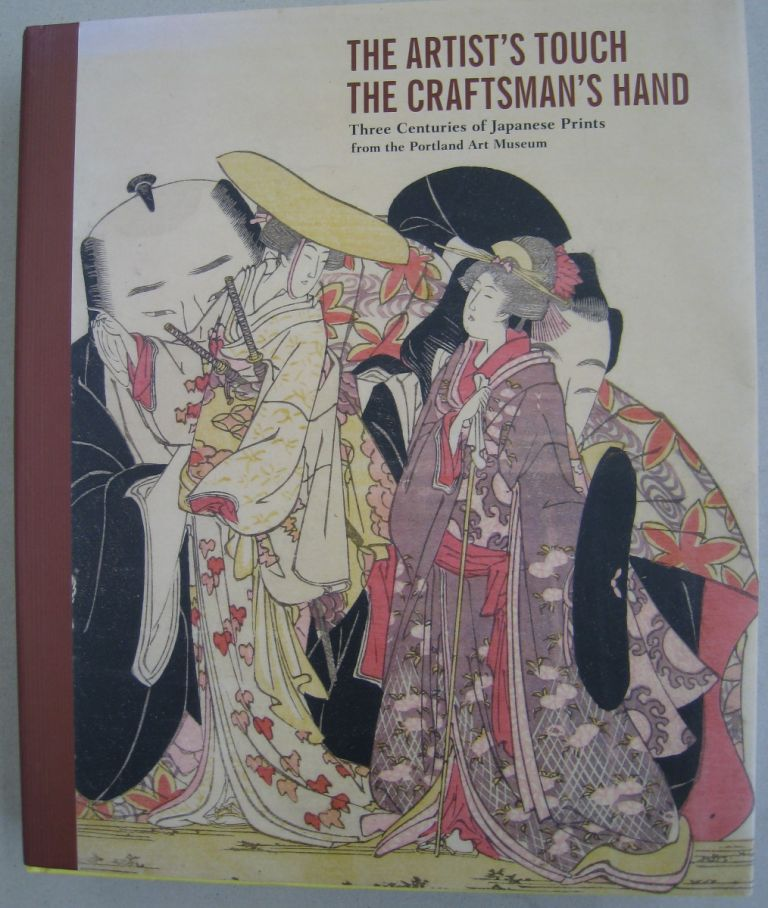 The Artist's Touch, The Craftsman's Hand; Three Centuries of Japanese Prints from the Portland Art Museum. Maribeth, Graybill.