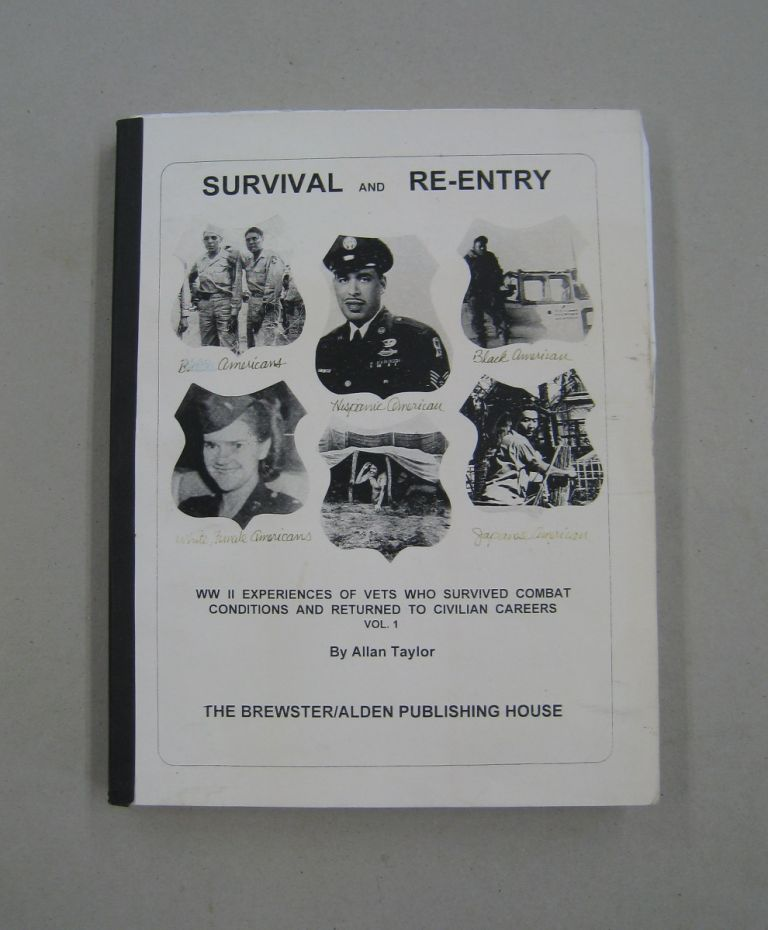 Survival and Re-entry; WW II Experiences of Vets Who Survived Combat Conditions and Returned to Civilian Careers Vol. 1. Allan Taylor.